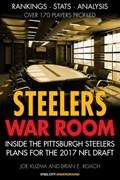 Steelers War Room | Inside The Pittsburgh Steelers plans for the 2017 NFL Draft | Joe Kuzma ; Brian E Roach |
