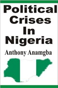 Political Crises in Nigeria   Anthony Anamgba  