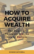 How to Acquire Wealth | Eugene Mitchell |