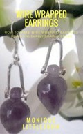 How to Make Wire Wrapped Earrings from Unusually Shaped Beads   Monique Littlejohn  