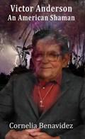 Victor Anderson: An American Shaman   Cornelia Benavidez  