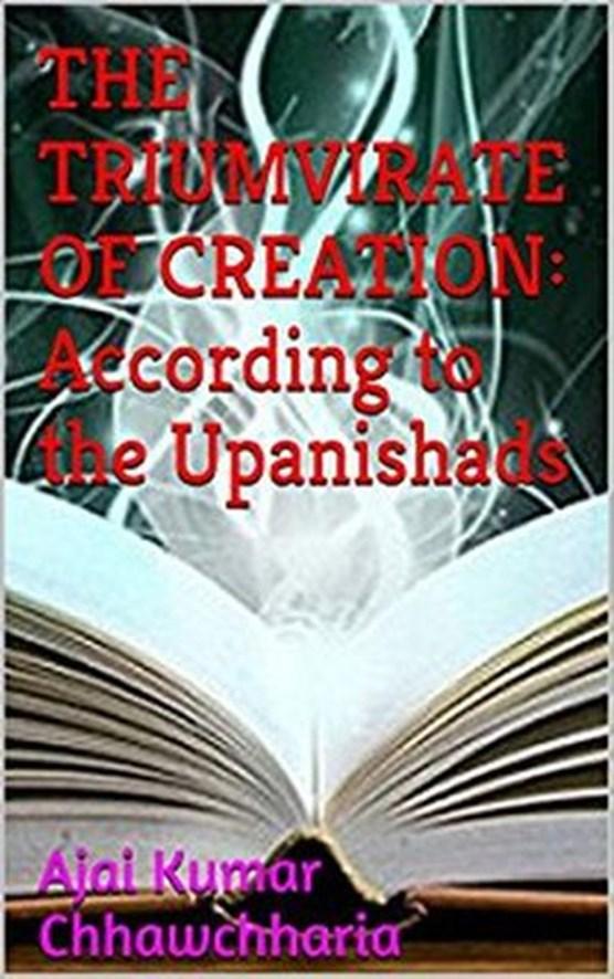 The Triumvirate of Creation: According to the Upanishads