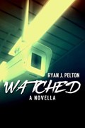 Watched: A Novella of Suspense | Ryan J. Pelton |
