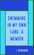 Swimming In My Own Lane: A Memoir | J. Bergman |