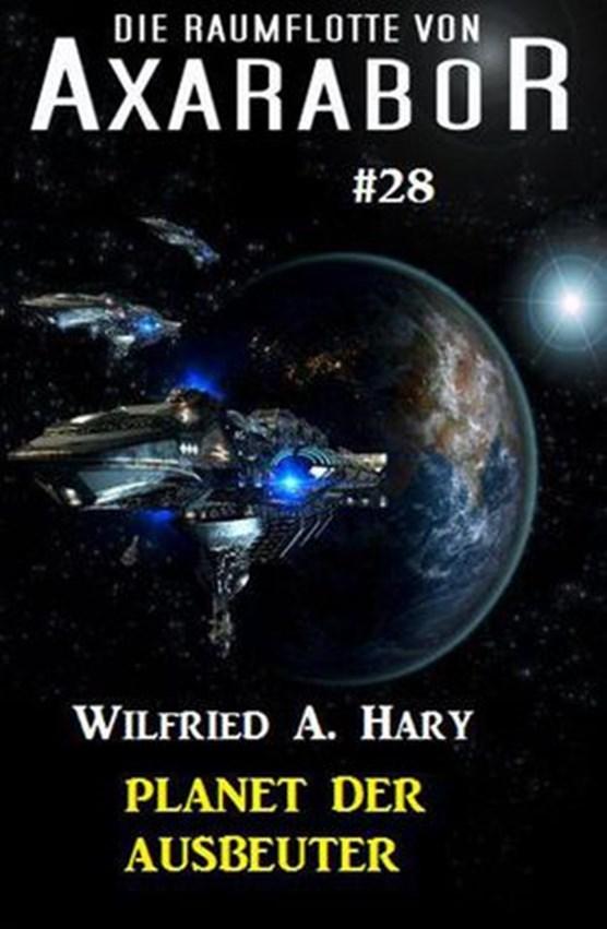 Die Raumflotte von Axarabor #28: Planet der Ausbeuter