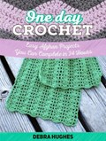 One Day Crochet: Easy Afghan Projects You Can Complete in 24 Hours | Debra Hughes |