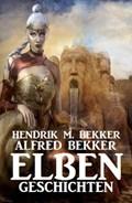 Elben-Geschichten | Alfred Bekker ; Hendrik M. Bekker |