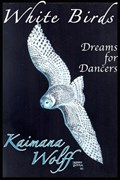 White Birds: Dreams for Dancers | Kaimana Wolff |