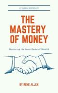 The Mastery of Money   Rene Allen  
