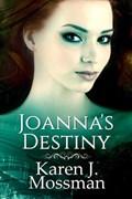 Joanna's Destiny | Karen J Mossman |