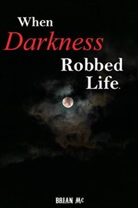 When Darkness Robbed Life   Brian Mc  
