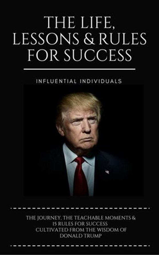 Donald Trump: The Life, Lessons & Rules for Success
