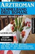 Arztroman Sammelband 3 Romane: Ein Kind für Dr. Büttner /Ein Baby ist mein Herzenswunsch / Eine Liebe – ein ganzes Leben lang   A. F. Morland ; Glenn Stirling ; Horst Weymar Hübner  