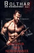 Bolthar, der Wikingerfürst Band1: Blutspur der Nordmänner | Tomos Forrest |