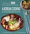 A Korean Cooking Cookbook: Best 90 Home Cooking Korean Recipes | Jaehyun Hwan |