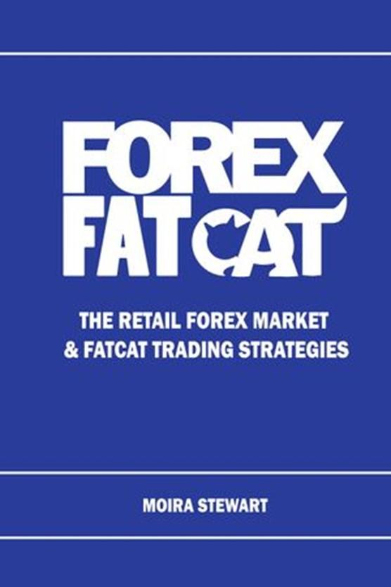 Forex FatCat: The Retail Forex Market & FatCat Trading Strategies