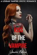 Kiss of the Vampire (Lesbian Paranormal Vampire Romance)   Javier Fabra  