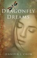 Dragonfly Dreams   Jennifer J. Chow  