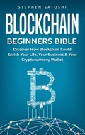 Blockchain Beginners Bible: Discover How Blockchain Could Enrich Your Life, Your Business & Your Cryptocurrency Wallet   Stephen Satoshi  