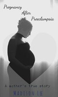 Pregnancy After Preeclampsia | Madison Lee |