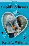 Cupid's Schemes - Volume 2: A Collection of Sweet Romances   Kelli A. Wilkins  