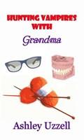 Hunting Vampires with Grandma   Ashley Uzzell  