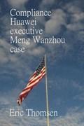 Compliance Huawei executive Meng Wanzhou case | Eric Thomsen |