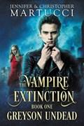 The Vampire Extinction: Greyson Undead   Jennifer Martucci ; Christopher Martucci  