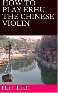 How to Play Erhu, the Chinese Violin: The Advanced Skills | H.H. Lee |