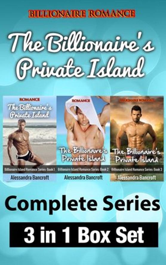 Billionaire Romance: The Billionaire's Private Island Complete Series: 3 in 1 Box Set