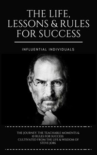 Steve Jobs: The Life, Lessons & Rules for Success | Influential Individuals |