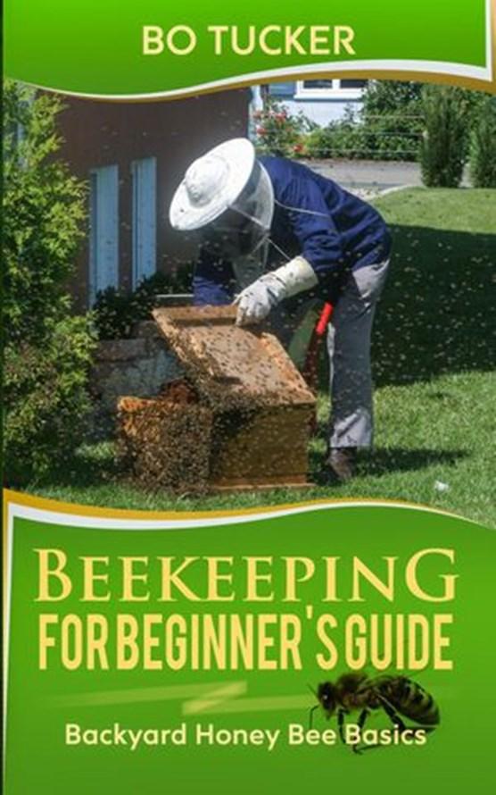 Beekeeping for Beginner's Guide: Backyard Honey Bee Basics