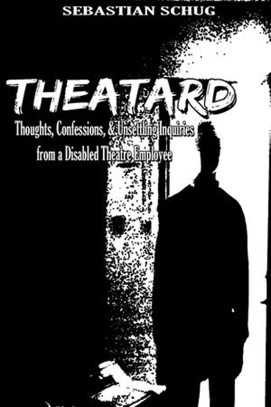 Theatard: Thoughts, Confessions, & Unsettling Inquiries from a Disabled Theatre Employee