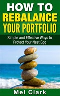 How to Rebalance Your Portfolio: Simple and Effective Ways to Protect Your Nest Egg | Mel Clark |