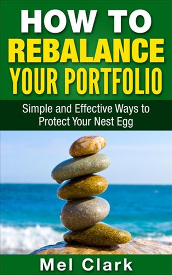 How to Rebalance Your Portfolio: Simple and Effective Ways to Protect Your Nest Egg