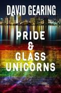 Pride and Glass Unicorns | David Gearing |