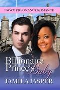 Billionaire Prince's Baby (BWWM Pregnancy Romance) | Jamila Jasper |
