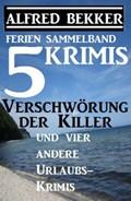 Sammelband 5 Krimis: Verschwörung der Killer und vier andere Urlaubs-Krimis   Alfred Bekker  