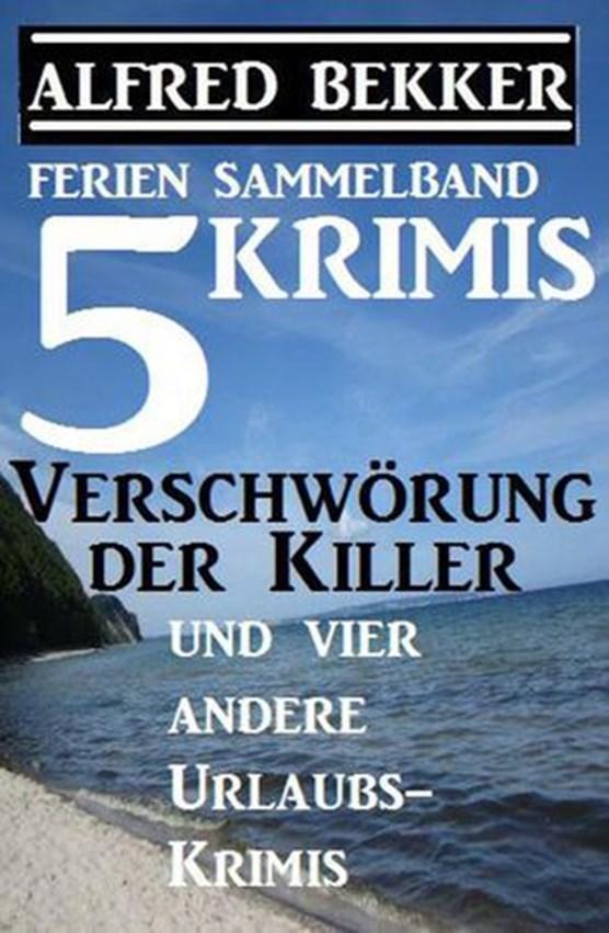 Sammelband 5 Krimis: Verschwörung der Killer und vier andere Urlaubs-Krimis