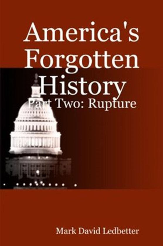 America's Forgotten History, Part Two: Rupture