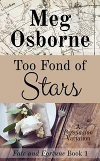 Too Fond of Stars: A Persuasion Variation | Meg Osborne |