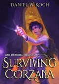 One Hundred Rules for Surviving Corzana   Daniel W. Koch  