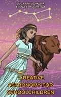 Creative astronomy for schoolchildren. Read and paint! | Olga Kryuchkova ; Elena Kryuchkova |