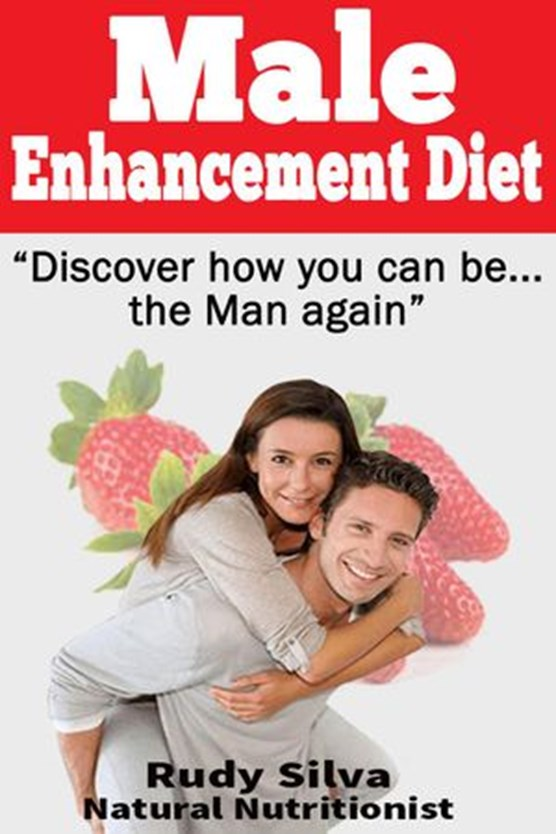 Male Enhancement Diet, Discover How You Can Be… the Man Again