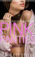 Shocked Wife Discovers Her Husband Wearing Her Pink Panties - A Tale Of Feminization Sissification and Crossdressing | Scarlett Steele |
