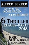 6 Thriller Urlaubs-Paket 2018: 1000 Seiten Krimi Sammelband | Alfred Bekker ; Steven W. Kohlhagen ; A. F. Morland |