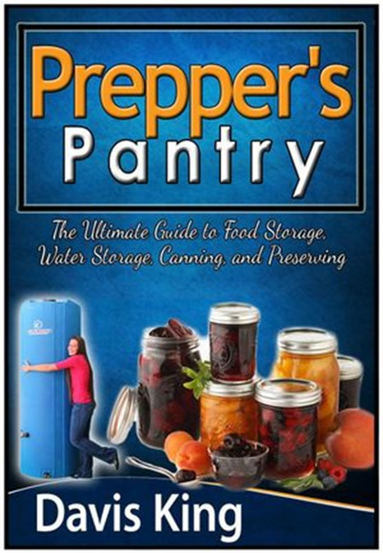 Prepper's Pantry: The Ultimate Guide to Food Storage, Water Storage, Canning, and Preserving