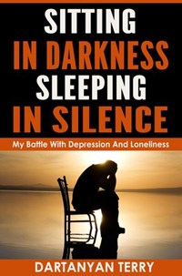 Sitting In Darkness, Sleeping In Silence: My Battle With Depression And Loneliness (Revised Edition) | Dartanyan Terry |