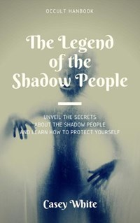 The Legend of the Shadow People | Casey White |