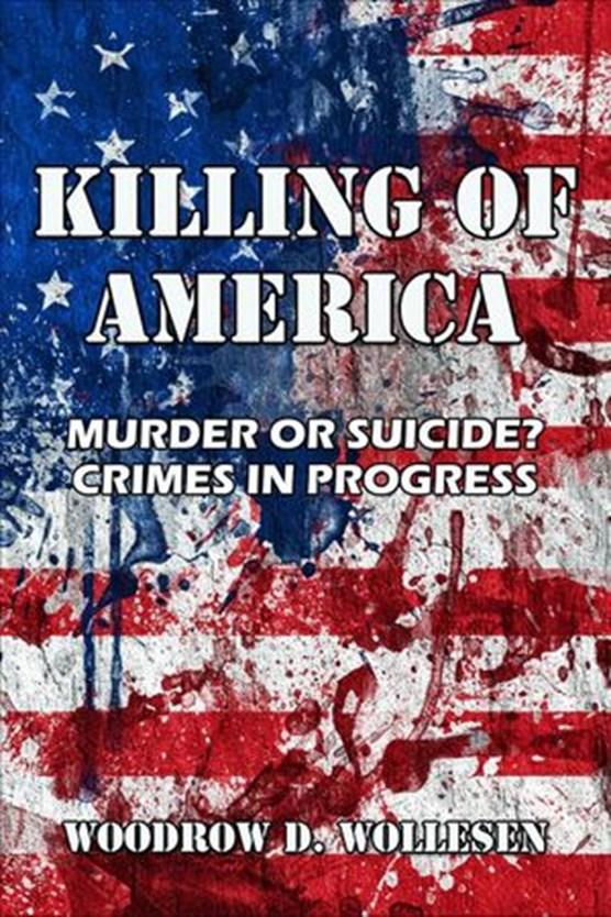 The Killing of America Murder or Suicide? Crimes in Progress